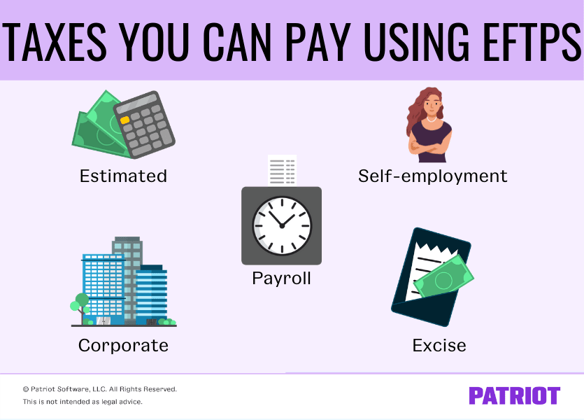 Taxes you can pay using EFTPS include estimated, self-employment, payroll, corporate, and excise taxes.