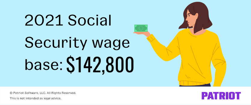 Social Security wage base is $142,800 for 2021