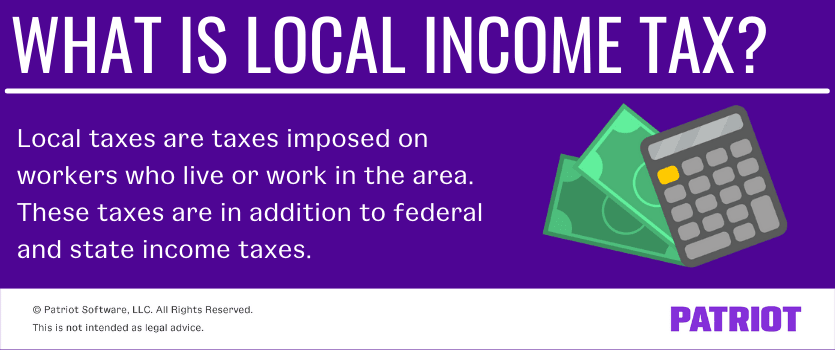 what is local income tax? local taxes are taxes imposed on workers who live or work in the area. These taxes are in addition to federal and state income taxes