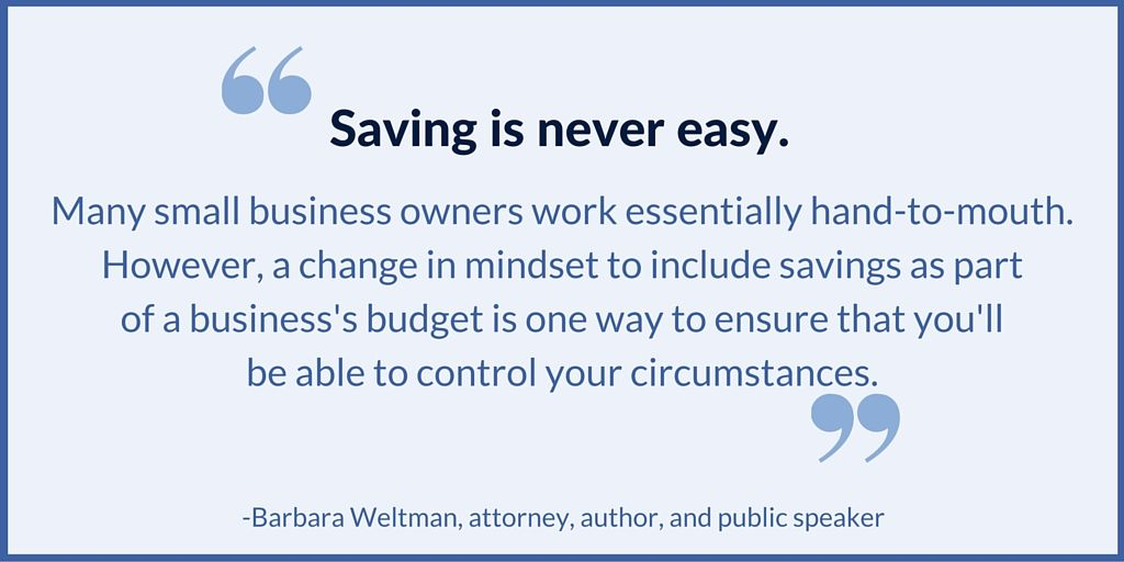 Use a business savings account to set money aside for emergency costs.