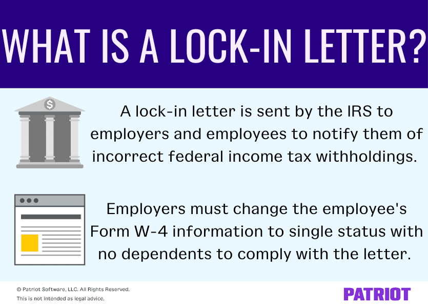 What is a lock-in letter? A lock-in letter is sent by the IRS to employers and employees to notify them of incorrect federal income tax withholdings. Employers must change the employee's Form W-4 information to single status with no dependents to comply with the letter.
