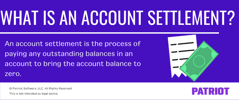What is an account settlement? An account settlement is the process of paying any outstanding balances in an account to bring the account balance to zero.