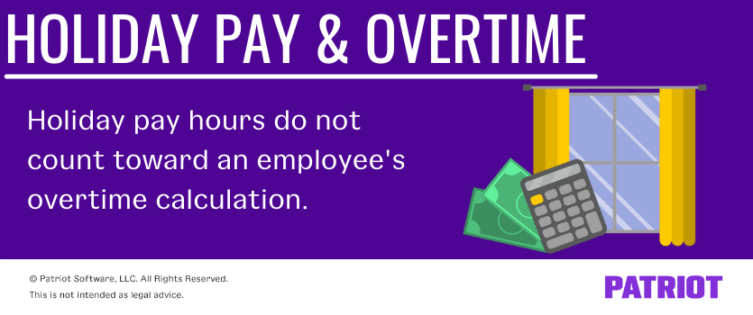 Holiday pay & overtime: Holiday pay hours do not count toward an employee's overtime calculation.